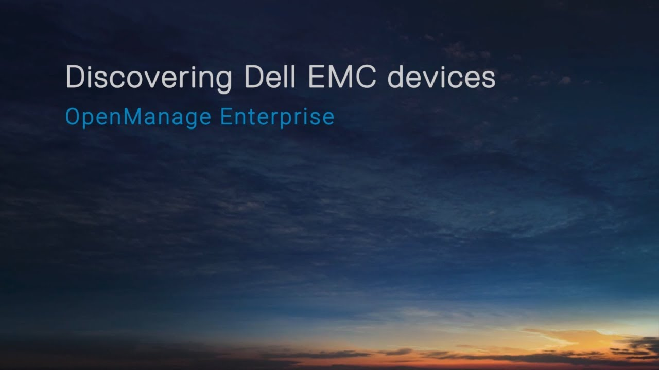 Discovering Dell EMC devices in Dell EMC OpenManage Enterprise Console