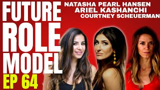 Future Role Model w/ Natasha Pearl Hansen Ep 64 Ariel Kashanchi and Courtney Scheuerman
