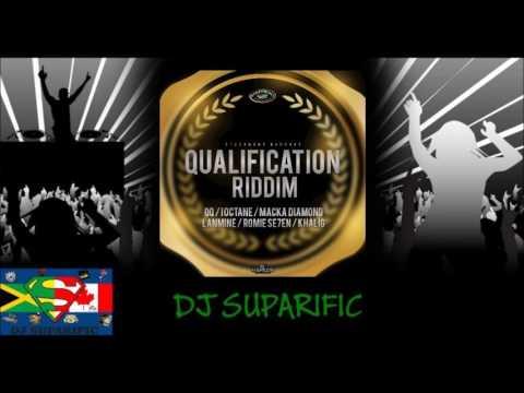 QUALIFICATION RIDDIM MIX FT. GOLD GAD, QQ, MACKA, HAWKEYE & MORE {DJ SUPARIFIC}
