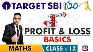 SBI Clerk Prelims 2018 | Profit & Loss | Basics | Maths Live At 10 am | Class-12