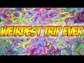 THE WEIRDEST TRIP EVER...
