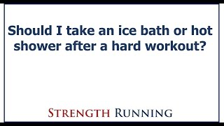 Q&A with Coach #13: Should I take an ice bath or hot shower after a running workout?