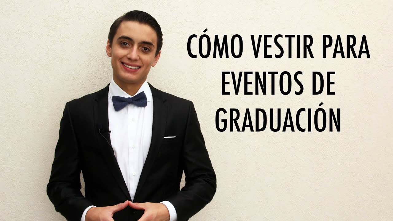 Cómo vestir en eventos de graduación  067e62a2b33