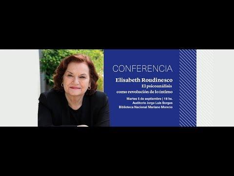 Conferencia de Élisabeth Roudinesco: El psicoanálisis como revolución de lo íntimo
