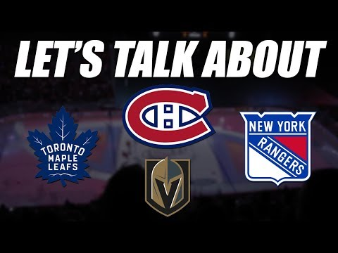Let's Talk About the Leafs, Rangers, Canadiens and Golden Knights!