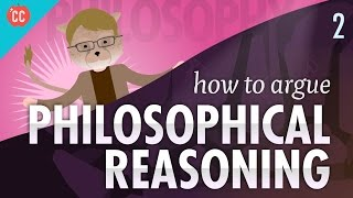 How to Argue - Philosophical Reasoning: Crash Course Philosophy #2