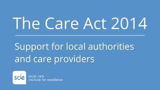 Care Act 2014 support for local authorities and care providers from SCIE thumbnail
