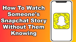 How To Watch Someone's Snapchat Story Without Them Knowing