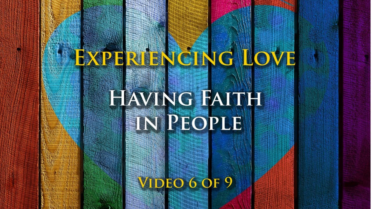 Experiencing Love #6: Having Faith in Others
