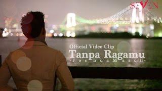 Joshua March - Tanpa Ragamu [Official Video Clip] MP3