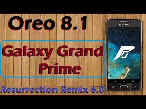 Stable Oreo 8 1 For Samsung Galaxy Grand Prime (Resurrection Remix v6 0)  Official Update & Review
