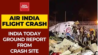 Kerala Air India Crash Updates: India Today Ground Zero From Crash Site