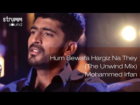 Hum Bewafa Hargiz Na They (The Unwind Mix)...