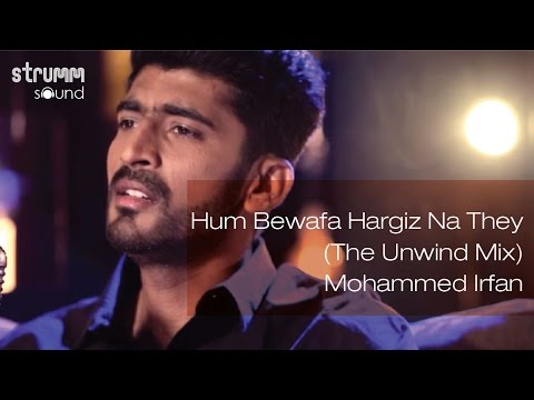 Hum Bewafa Hargiz Na They The Unwind Mix I Mohammed Irfan