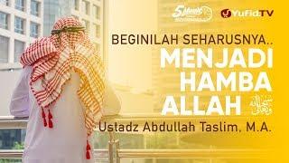 Beginilah Seharusnya Menjadi Hamba Allah Ustadz Abdullah Taslim M A 5 Menit yang Menginspirasi