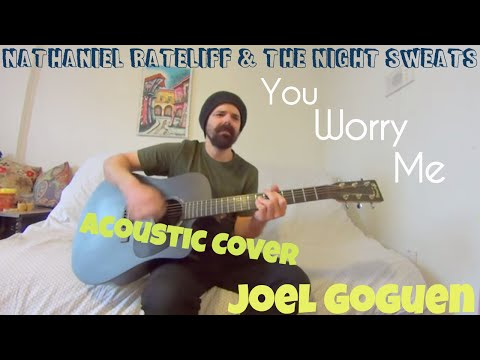 You Worry Me - Nathaniel Rateliff & The Night Sweats [Acoustic Cover by Joel Goguen]