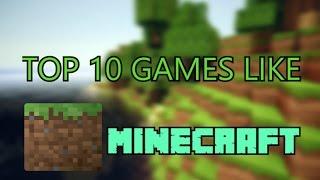 TOP 10 Games like Minecraft (Update 2016)