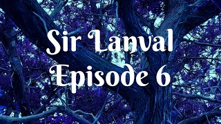 Lanval, Episode 6