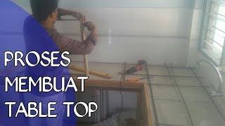 PROSES MEMBUAT TABLE TOP (meja dapur)