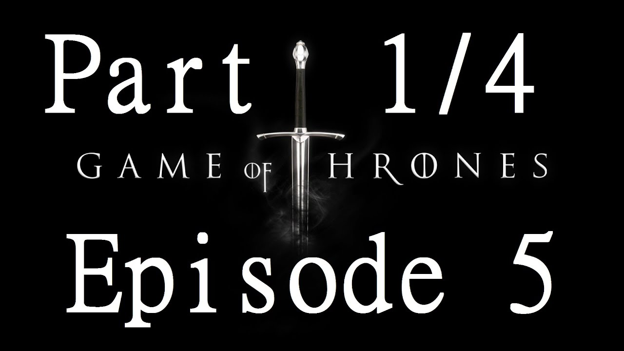 權力遊戲︱Game Of Thrones 中文劇情 第五章 Part 1/4 Telltale Games - YouTube