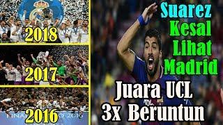 TERUNGKAP! Luis Suarez Kesal Lihat Real Madrid Juara Liga Champions Tiga Kali Beruntun