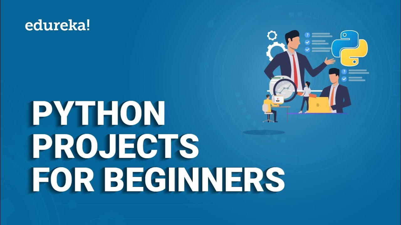 Python Projects For Beginners | Python Projects Examples | Python Tutorial  | Edureka