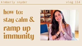 8 Ways to Stay Calm and Keep Your Immunity Up in Challenging Times [VLOG #114]
