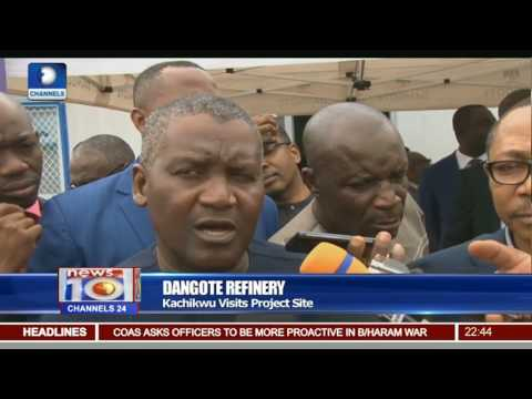 News@10: Kachikwu Visits Dangote Refinery Site 02/08/17 Pt 3