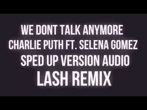 WE DONT TALK ANYMORE - CHARLIE PUTH FT. SELENA GOMEZ. LASH REMIX SPED UP VERSION