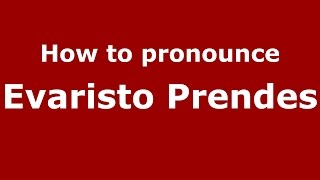 How to pronounce Evaristo Prendes (Spanish/Argentina) - PronounceNames.com