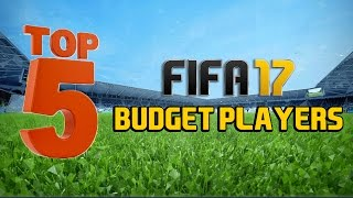 TOP 5 BEST BUDGET PLAYERS IN FIFA 17 ULTIMATE TEAM!!