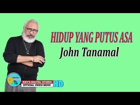 HIDUP YANG PUTUS ASA - JOHN TANAMAL - KEVS DIGITAL STUDIO ( OFFICIAL VIDEO MUSIC )