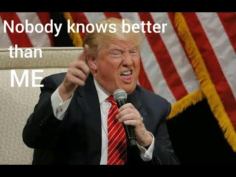 Trump's 'nobody knows better than me' moments - YouTube