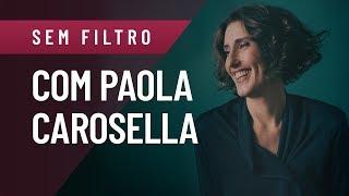 OS AMORES, MANIAS E PRAZERES DA MASTERCHEF PAOLA CAROSELLA | SEM FILTRO