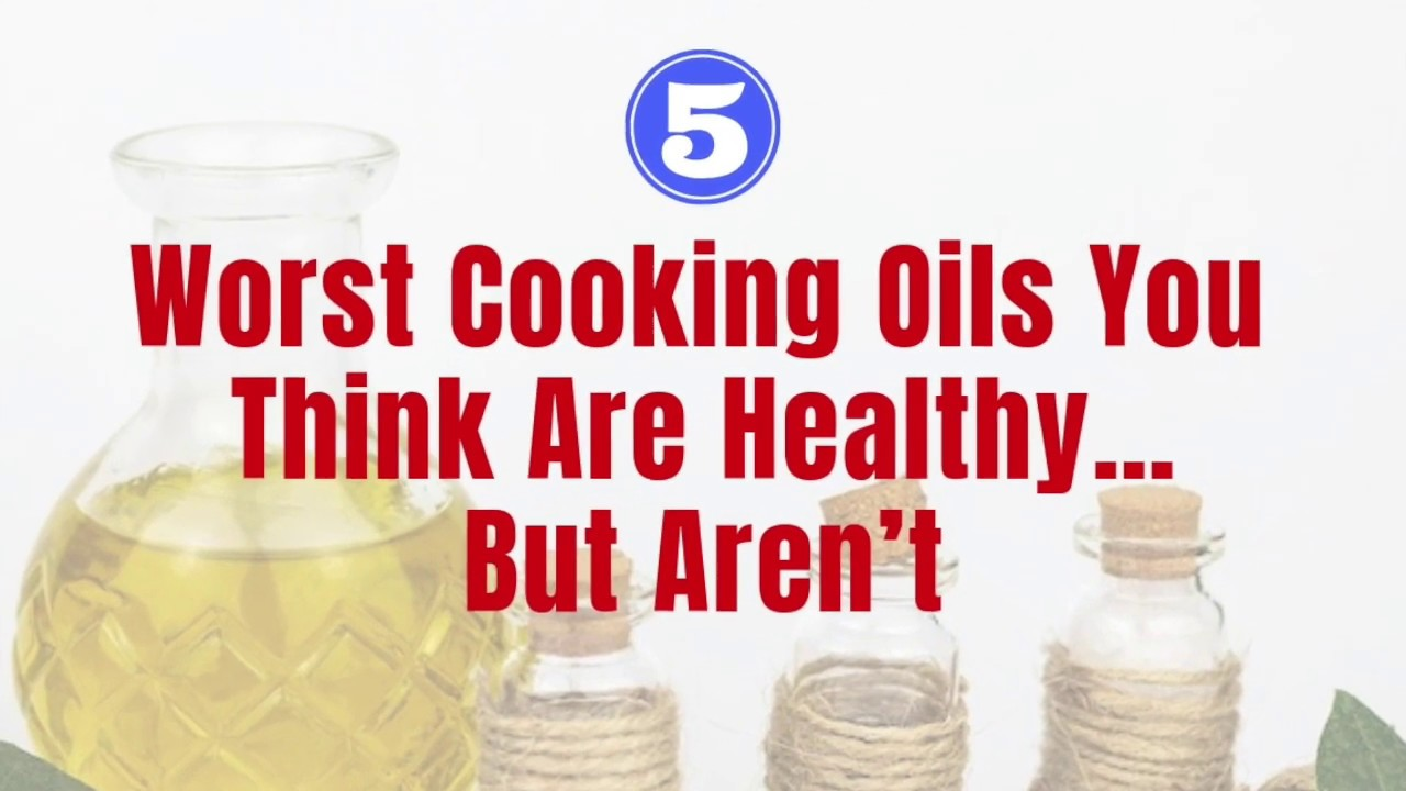 5 Worst Cooking Oils You Think Are Healthy…But Aren't - Healy Eats Real