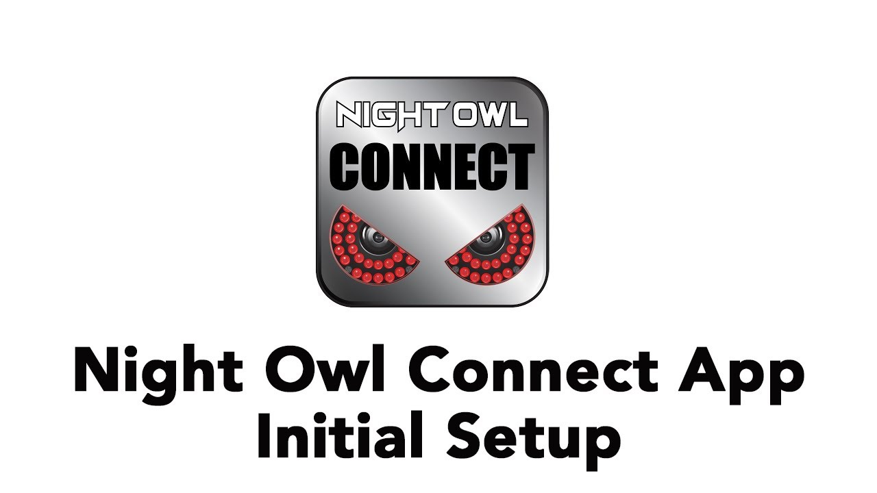 Night Owl Connect App - Initial Setup