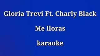 Gloria Trevi Ft.Charly Black - Me lloras - karaoke