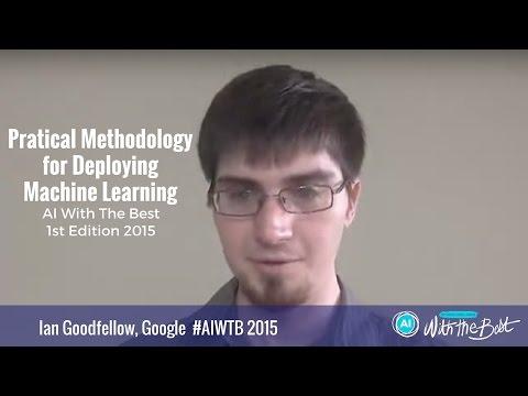 Ian Goodfellow, Google - Practical Methodology for Deploying Machine Learning #AIWTB Oct 2015
