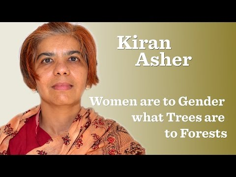 Kiran Asher – Women are to Gender what Trees are to Forests
