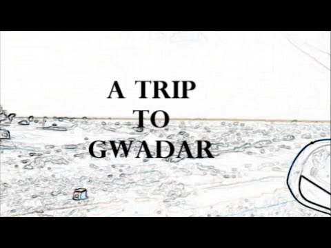 TRIP TO GWADAR PART 1