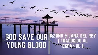 BØRNS, Lana Del Rey - God Save Our Young Blood (Lyrics sub español traducido)