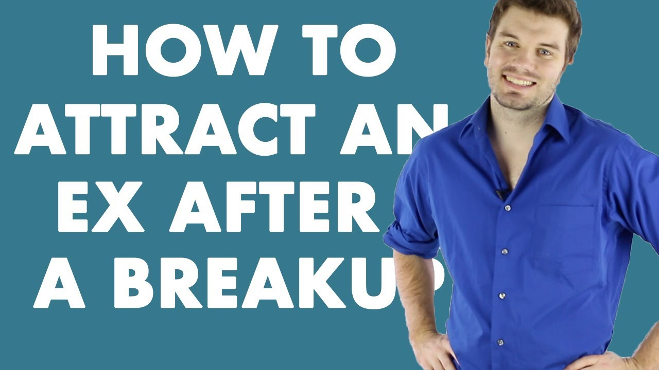 How To Attract An Ex After A Breakup - YouTube