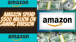Amazon Spends $500 Million On It's Gaming Division