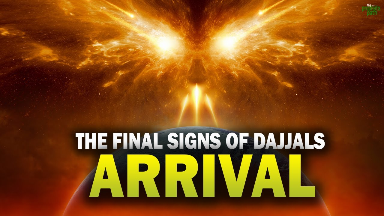 THE FINAL SIGNS OF DAJJAL'S ARRIVAL ARE HERE 1