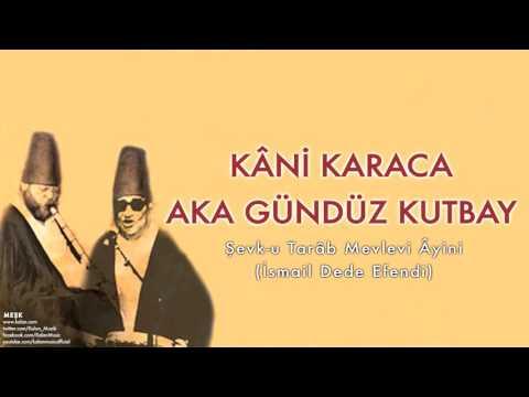 Kâni Karaca & Aka Gündüz Kutbay  -Şevk-u Tarâb Mevlevi Âyini [ Meşk © 2009 Kalan Müzik ]