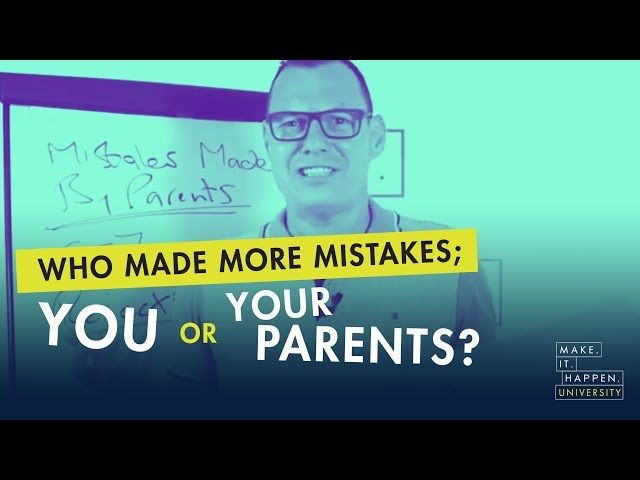 Who made more mistakes; you or your parents?