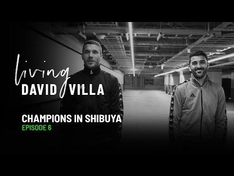 Living David Villa. Episode 6. Tokyo: Champions In Shibuya (with Podolski)