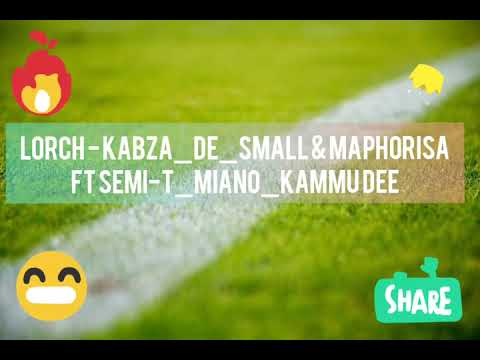 Lorch Lyrics - Kabza_De_Small & Maphorisa ft Semi-t_Miano_Kammu dee