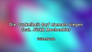 Frittenbude - Die Dunkelheit darf niemals siegen (feat. Jörkk Mechenbier) [Official Video]