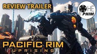 Review: Trailer phim PACIFIC RIM 2: TRỖI DẬY
